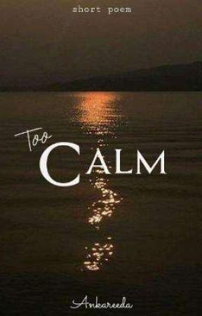 Too Calm ( short poem ) by Ankareeda