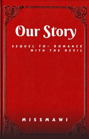 Our Story (Sequel to- Romance with The Devil) by missmawii