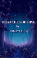 Branches of Love by Lalisa_Belle001