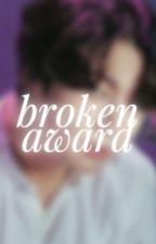broken award ✔ by candybbong
