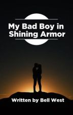 My Bad Boy in Shining Armor by rjoyce23