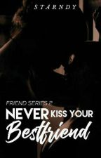 Never Kiss Your Best Friend (18+) by Starndy