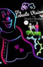 My Innate Vision: The DEATH'S Worker [ON HOLD] by AstronoGab