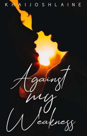 Against My Weakness by KhaiJoshLaine