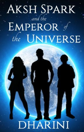 Aksh Spark and the Emperor of the Universe (Preview) by Dharini_Patel