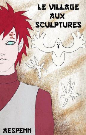 Le Village Aux Sculptures [Fanfiction Naruto (Gaara x Deidara)] by Aespenn