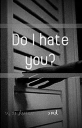 Do I hate you? [BXB] by smytprince