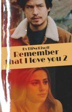 Remember that I love you 2||Bughead di EliNoRisoff