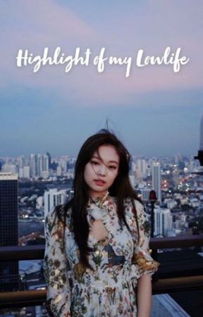 NEW | Highlight of my Lowlife | Various KPOP Females x Fem Reader by AikoNini