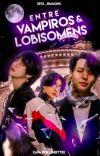 Entre Vampiros e lobisomens - Taekook  cover
