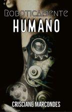 Roboticamente Humano, de CriscianeMarcondes