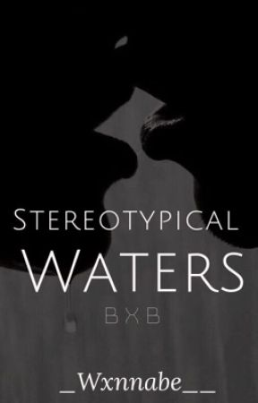 Stereotypical Waters by _wxnnabe__
