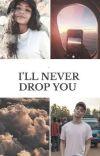 I'll never drop you.  cover