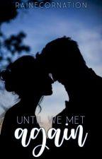 UNTIL WE MET AGAIN (Complete)  by rainecornation