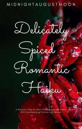 Delicately Spiced - Romantic Haiku  by MidnightAugustMoon