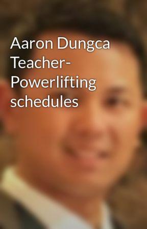Aaron Dungca Teacher- Powerlifting schedules by aarondungcateacher