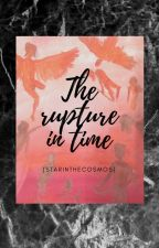 The Rupture In Time by starinthecosmos