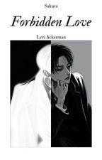 Forbidden Love 〆 Levi Ackerman x Reader by taehyungsai