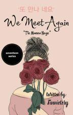 """""""또 만나 네요"""" We Meet Again """"Tto Manna Neyo""""  by tinnietery"""