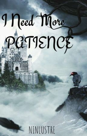 I Need More Patience.(Fantasy Series#1) by ninlustre