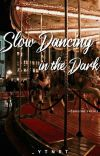 [Completed] Slow Dancing In The Dark (ML Series #1) cover