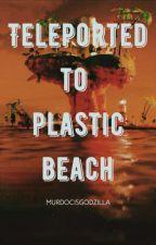 Teleported to Plastic Beach [Gorillaz] by murdocisgodzilla