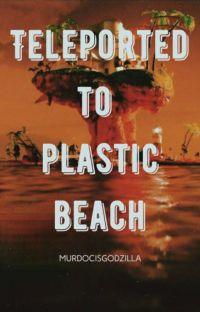 Teleported to Plastic Beach [Gorillaz] cover