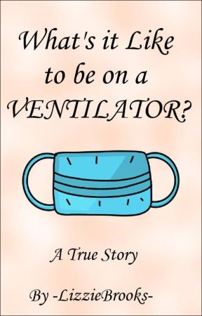 What's it like to be on a ventilator? by -LizzieBrooks-