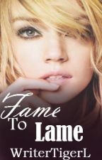 Fame To Lame by WriterTigerL
