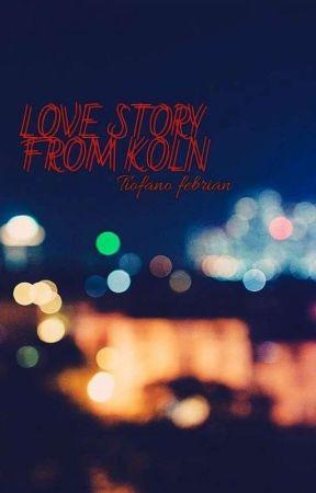 LOVE STORY FROM KÖLN  by Tyonade