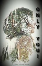 ONLY YOU! by aminahzain11