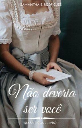 Não deveria ser você - Irmãs Riggs 01 by Rodrigues1Samantha