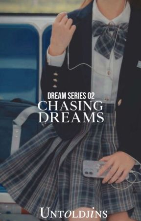 Chasing Dreams (Dream Series #2 COMPLETED) by untoldjins