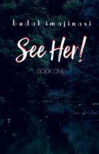 See Her! [tamat] oleh Budak_imajinasi