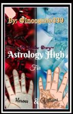 Astrology High for Heroes and Villains (a Zodiac Story) by Incognito339