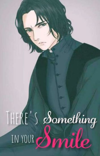 ~There's Something In Your Smile~ (Severus Snape X Reader )