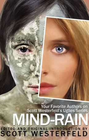 Mind-Rain: Your Favorite Authors on Scott Westerfeld's Uglies series by scottwesterfeld