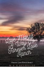 Love Makes A Way to Forever Love Ranch by ForeverluvBAM848688