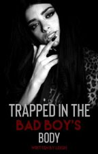 Trapped in the Bad Boy's body by smolleigh