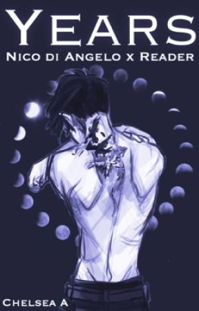 ✄EDITING || [ON HOLD] Years [Nico di Angelo X Reader] by solxce