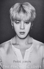 Park Jimin: The Psychotic Lover by Amarriisss