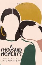 A Thousand Moments by AyaBanana530