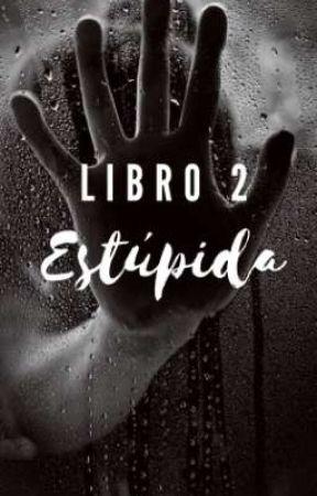 Estúpida  || Libro #2|| by Tiki08