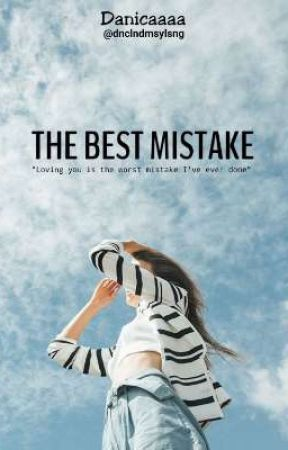 The Best Mistake  by dnclndmsylsng