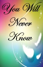 You Will Never Know by reikochan_beloved