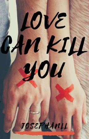 LOVE CAN KILL YOU by Josephanll