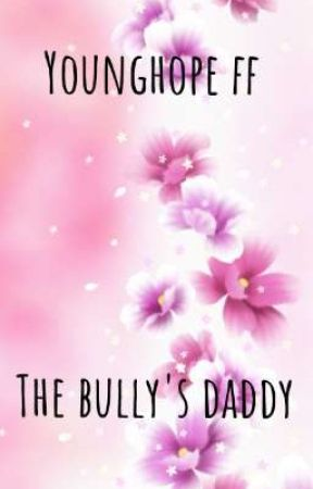 Younghope ff The bully's daddy by Magaliymaxxy2223