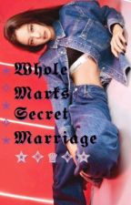 Whole Marks Secret Marriage by JennieIsGoddess