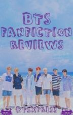 BTS FANFICTION REVIEWS (CLOSED FOR CATCH UP) by BTSXPRESS