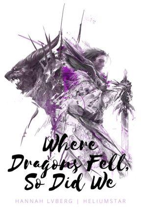 Where Dragons Fell, So Did We by HannahLvberg